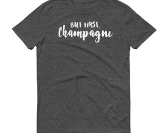 But First, Champagne Shirt - Champagne T Shirt, Champagne Apparel