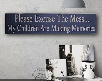 """Primitive Sign """"Custom Please Excuse The Mess My Children Are Making Memories"""" Solid Wood Sign"""