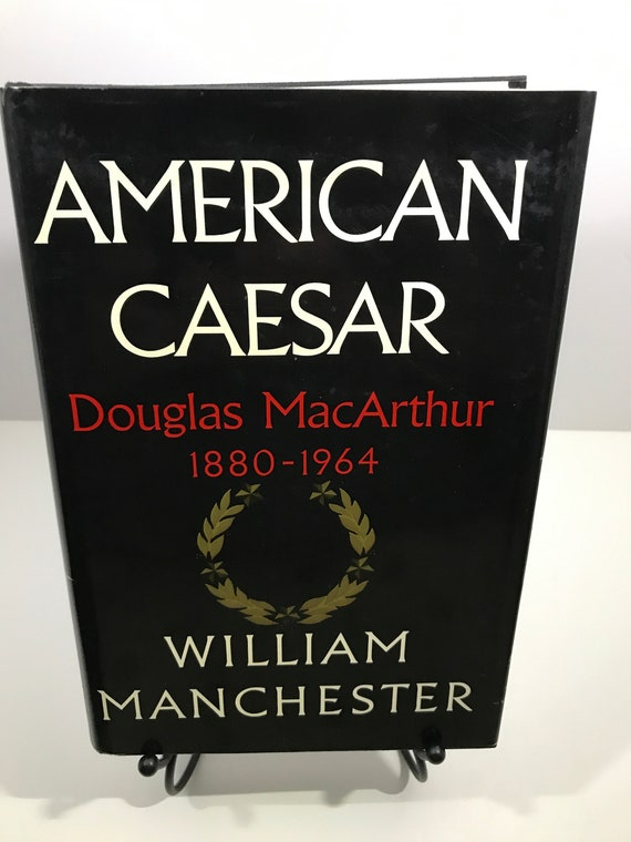 American Caesar  Douglas MacArthur 1880-1964  by William Manchester