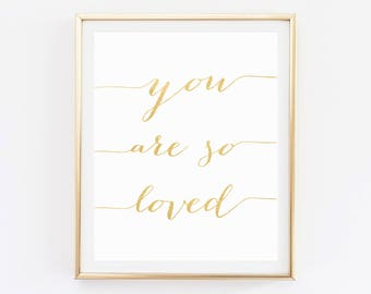 You Are So Loved sign, Gold artwork, You Are So Loved Print, Love quote signs, Love artwork, You Are So Loved, Nursery quotes