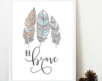 Be brave nursery print, 8x10 printable, hand lettered, watercolor feathers, coral mint silver grey, nursery decor, nursery art