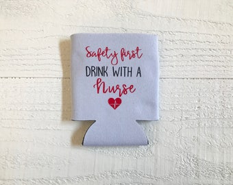 Saftey first drink with a nurse can cooler / Nurse / RN can cooler / LPN