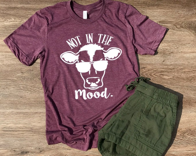Not in the Mood funny Cow shirt