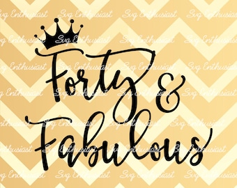Forty and Fabulous SVG, 40th SVG, fortieth SVG, 40th Birthday Svg, 40 & Fabulous Svg, Svg Cut Files, Clip Art, Vector, Svg Sayings