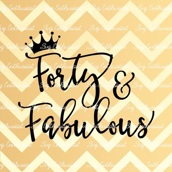 50 Years Of Fab Images: Forty And Fabulous SVG 40th SVG Fortieth SVG 40th Birthday