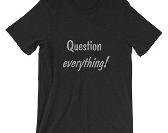 Question everything! Short-Sleeve Unisex T-Shirt by Starfire