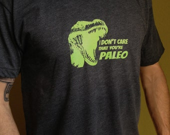 I don't care that you're Paleo Tshirt, mens t-rex dinosaur funny graphic tee, t-rex workout shirt