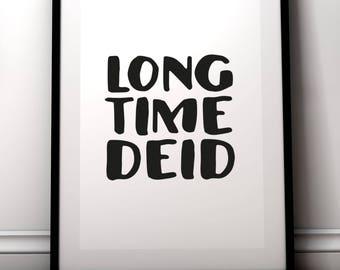 Long time deid.....- Scottish saying poster print