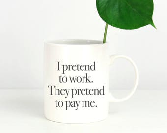 "Funny Coffee Mugs, Funny Mug - Mugs with Sayings ""I Pretend to Work. They Pretend to Pay Me"" Gift for Coworker, Funny Gift, Funny Coffee Cup"