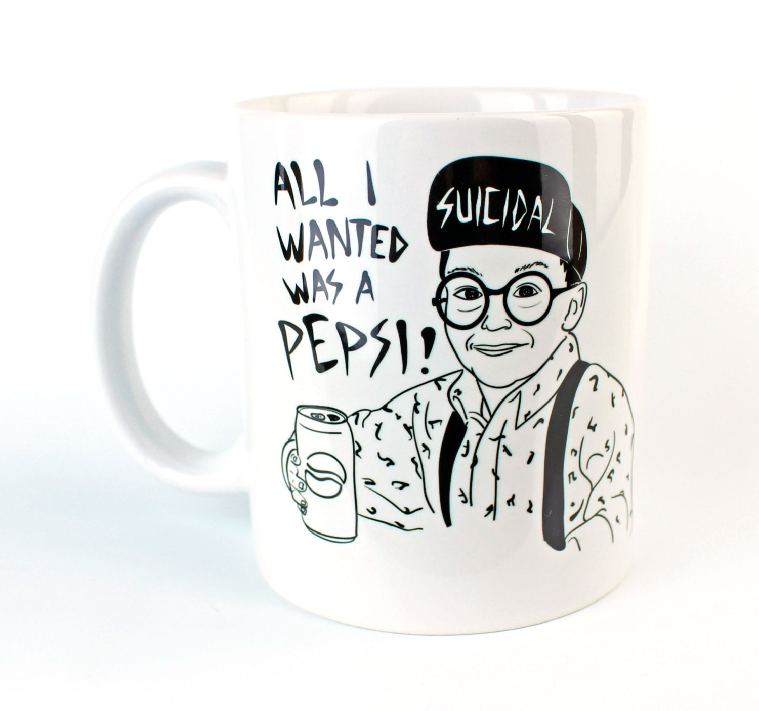 All I Wanted Was A Pepsi Coffee Mug Suicidal Fuller Home