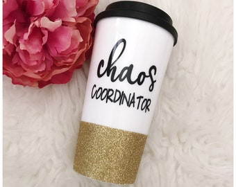 Chaos Coordinator Glitter To Go Cup // Glitter Cup // Glitter Coffee Cup // Mom Life // Mother's Day// Motherhood // Chaos //Glitter Dipped