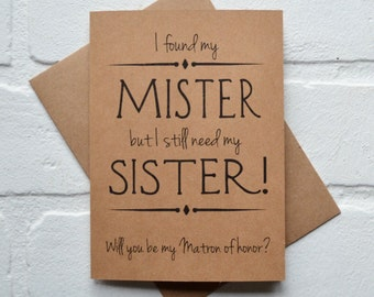 Will you be my MATRON of Honor Sister Bridesmaid Card i found my MISTER i still need my SISTER Bridesmaid sister cards funny bridal party
