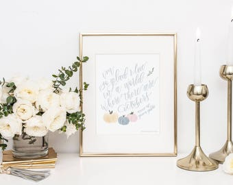 Fall Print, Pumpkins, Calligraphy, Anne of Green Gables, Art Print, Fall Quote, I'm so glad I live in a world where there are Octobers