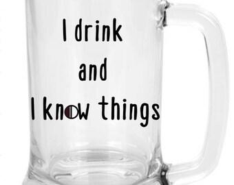 I drink, and I know things Glass Beer Mug