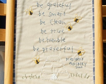 Gordon B Hinckley Be Grateful Be Clean Be Humble etc.  Hand stitched Embroidery off white Muslin mormon lds