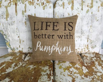 Life is Better with PUMPKINS Burlap Square Pillow Style Fall Halloween Fall Thanksgiving Painted Burlap Throw Accent Pillow Home Decor