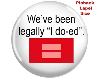 "We've Been Legally ""I do-ed"" Two Wedding Pinbacks for Newly Weds Gay Friends"