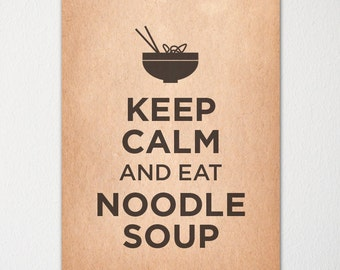 Keep Calm and Eat Noodle Soup - Fine Art Print - Choice of Color - Purchase 3 and Receive 1 FREE
