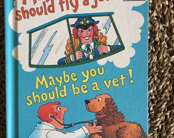 Maybe you should fly a jet! - 1980 - Theo. LeSieg (Dr. Seuss) and Michael J. Smollin (Sesame Street)