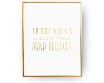 The Body Achieves What The Mind Believes, Home Decor, Quote Art, Real Gold Foil, Motivation Quote, Gym Poster, Inspire Art, Typography Print