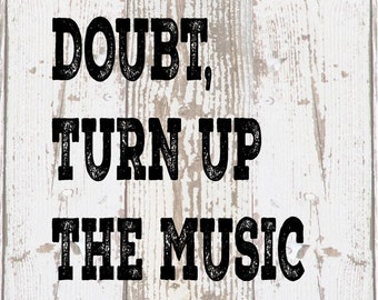When in Doubt Turn Up the Music and Dance Wood Sign, Canvas Inspirational Graduation, Office Decor, Home, Family