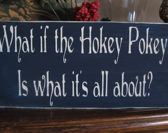 Primitive Sign What if the Hokey Pokey is what it's all About? Midnight Blue Sign, Fun, Humorous