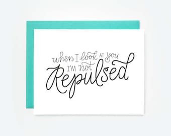 When I Look at You I'm Not Repulsed Greeting Card