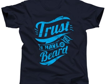 Funny Beard Shirt - Trust Me I Have a Beard - Beard T Shirt - Beard Tshirt - Sizes Small-3X