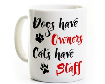 Dog/Cat Lover Gift - Dogs have Owners, Cats Have Staff - Pet Lover Coffee Mug - Dog, Feline Pet Person Gift