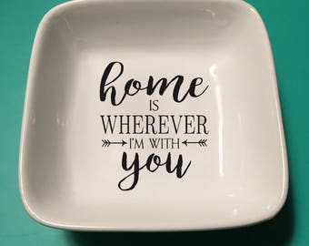 Home is Wherever I'm With You Jewelry Dish