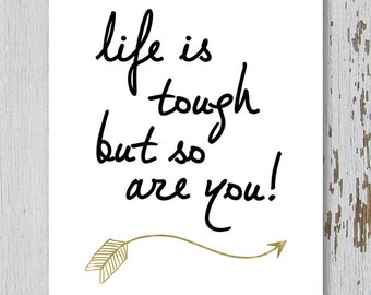 Printable Wall Art, Life is tough but so are you, Size 8x10, Life is tough quote, Life is tough print, Life quote, Life is tough printable