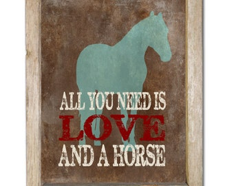 Horse gifts, All You Need Is Love and a Horse, Art Print, Horse Silhouette, Western Print, Rustic