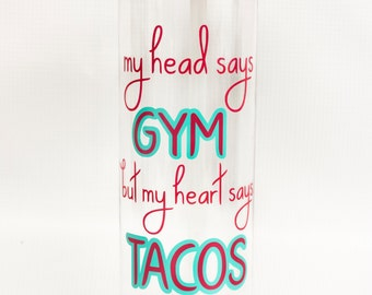 Motivational Water Bottle, 25 oz Clear Bottle, My head says gym but my heart says tacos, Boot Camp, Crossfit, Fitness, Exercise, Weight Loss