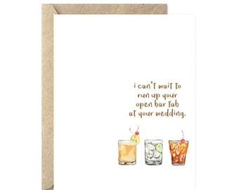 I can't wait to run up your open bar tab, Engagement Card, Funny Engagement Card, Getting Married Card, Congratulations Card - 250C
