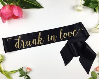 Drunk in love Sash, Bride to Be Bachelorette Sash, Bridal Shower Bachelorette Party Accessory, Satin Bride Sash, Bride Gift, Bride Sash