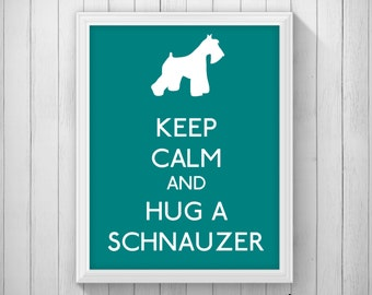 CUSTOM Keep Calm and Hug a Schnauzer Art Printable 5x7 8x10