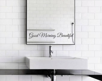 Good Morning Beautiful Mirror Decal / Good Morning Beautiful Mirror Sticker / Good Morning Beautiful Wall Vinyl Decal Art Good Gift Idea