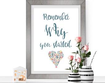 Remember Why You Started Print, Printable Print, Printable Download, Inspirational Print, Printable Gift, Housewarming Gift, Entrepreneur