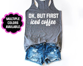 Ok, But First Iced Coffee Women's Tanktop, Funny Summer Tanktop, Coffee Tanktop, Caffeine Tanktop, Gift For Her