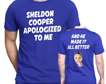 Sheldon Cooper Apologized to me Shirt from the Big Bang Theory Tv Show