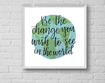 Be the Change You Wish To See in the World   Gandhi   Sqaure Printable   Green and Blue World with Calligraphy Print for Home Decor