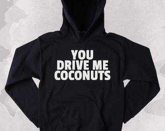 Funny Sweatshirt You Drive Me Coconuts Clothing Sarcasm Tumblr Hoodie