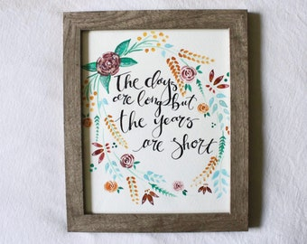 8X10 The days are long but the years are short, framed floral water color painting
