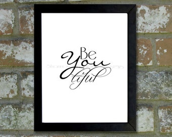 """Digital Download Typographic Print Wall Art """"Be You Tiful"""" Instant Download Printable Art Printable Word Art Black and White Home Decor"""