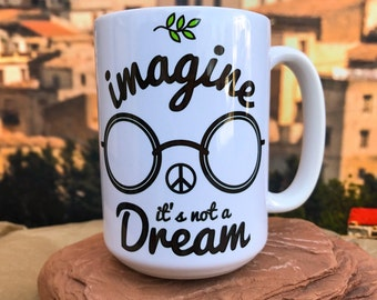 Imagine its Not a Dream.  11oz or 15oz Coffee Mug.