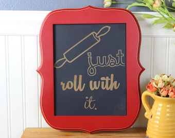 chalkboard, laser engraved, humor, funny, kitchen, just roll with it, kitchen sign, gift, custom,frame-able chalkboard,silly,quirky,sign