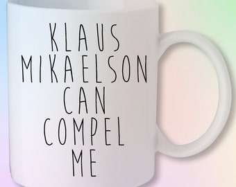 Klaus Mikaelson Can Compel Me The Vampire Diaries Originals Gift Mug