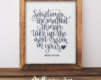 Winnie the Pooh Printable Quote, Sometimes the smallest things take up the most room in your heart MillionAyres Nursery Print