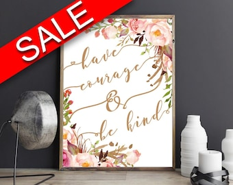 Wall Art Have Courage And Be Kind Digital Print Have Courage And Be Kind Poster Art Have Courage And Be Kind Wall Art Print Have Courage And