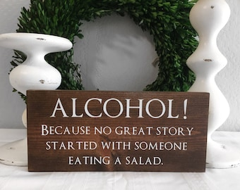 Alcohol Sign - No Great Story Started with a Salad - Wood Sign - Drinking Sign - Someone Eating a Salad